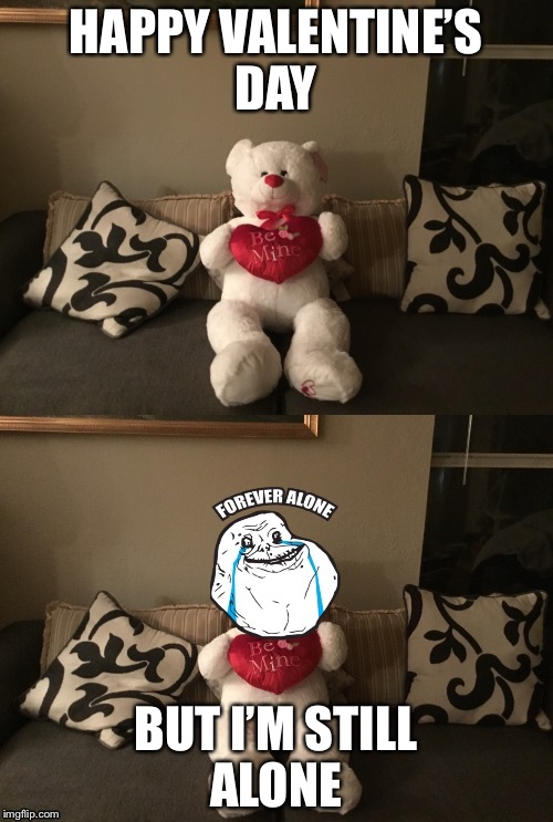 Forever alone  | HAPPY VALENTINE'S DAY BUT I'M STILL ALONE | image tagged in forever alone valentines day,meme | made w/ Imgflip meme maker
