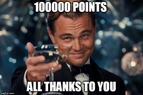 Leonardo Dicaprio Cheers Meme | 100000 POINTS ALL THANKS TO YOU | image tagged in memes,leonardo dicaprio cheers | made w/ Imgflip meme maker