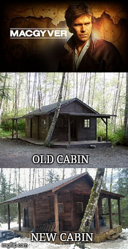 We rebuilt this iconic shooting location near Vancouver.  MacGyver meme comments are welcome. | OLD CABIN NEW CABIN | image tagged in macgyver,film,tv | made w/ Imgflip meme maker