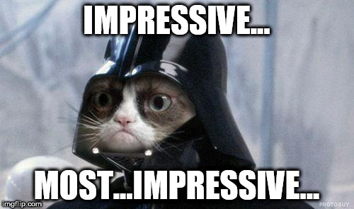 IMPRESSIVE... MOST...IMPRESSIVE... | made w/ Imgflip meme maker