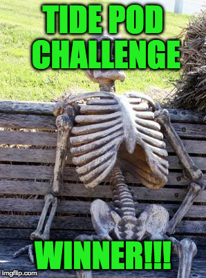 Waiting Skeleton Meme | TIDE POD CHALLENGE WINNER!!! | image tagged in memes,waiting skeleton | made w/ Imgflip meme maker