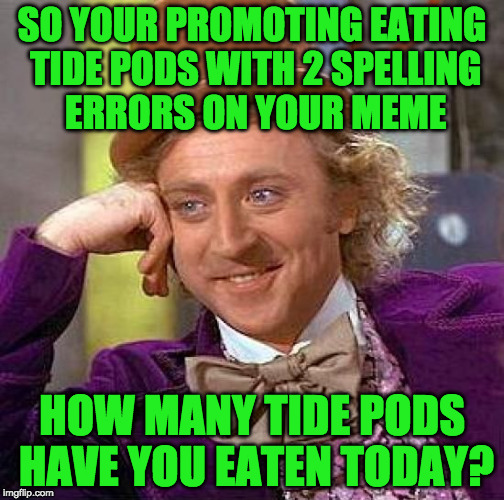 Creepy Condescending Wonka Meme | SO YOUR PROMOTING EATING TIDE PODS WITH 2 SPELLING ERRORS ON YOUR MEME HOW MANY TIDE PODS HAVE YOU EATEN TODAY? | image tagged in memes,creepy condescending wonka | made w/ Imgflip meme maker