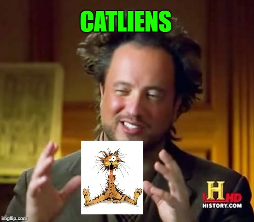 Ancient Aliens Meme | CATLIENS | image tagged in memes,ancient aliens | made w/ Imgflip meme maker