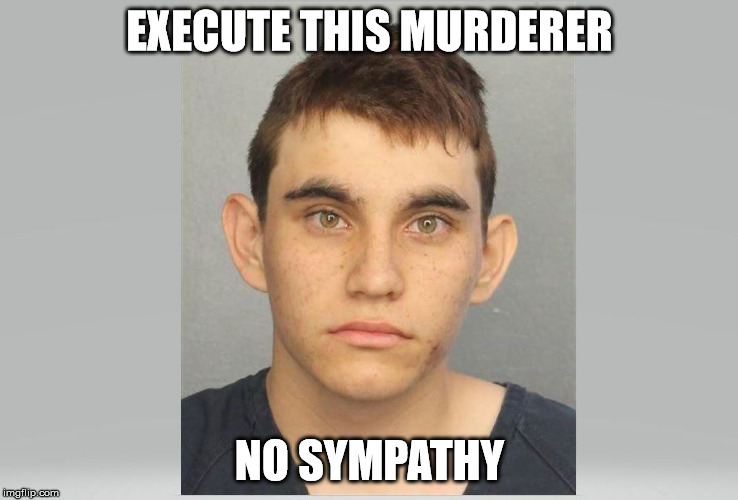 I hope he gets the death penalty! | EXECUTE THIS MURDERER NO SYMPATHY | image tagged in florida school shooting,gun violence,mass shooting,execute murderers,clifton shepherd cliffshep | made w/ Imgflip meme maker