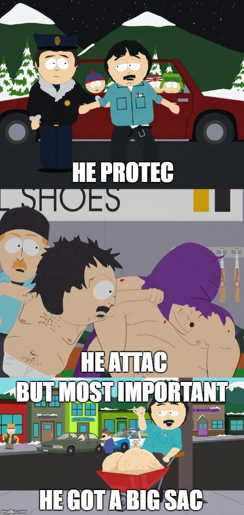 HE PROTEC HE ATTAC BUT MOST IMPORTANT HE GOT A BIG SAC | image tagged in randy marsh,he protec | made w/ Imgflip meme maker