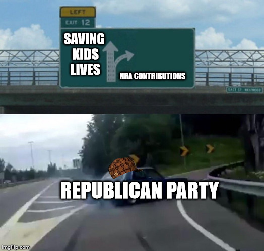 Left Exit 12 Off Ramp Meme | SAVING KIDS LIVES NRA CONTRIBUTIONS REPUBLICAN PARTY | image tagged in memes,left exit 12 off ramp,scumbag | made w/ Imgflip meme maker