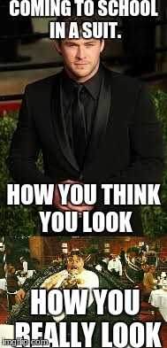 Thinking you look fly. | COMING TO SCHOOL IN A SUIT. HOW YOU THINK YOU LOOK HOW YOU REALLY LOOK | image tagged in smexy chris hemsworth,mr creosote | made w/ Imgflip meme maker