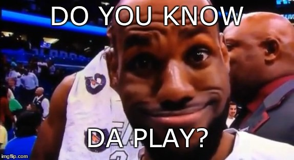 Do You Know Da Play? | DO YOU KNOW DA PLAY? | image tagged in basketball,basketball meme,funny memes,do you know the way,ugandan knuckles,lebron james | made w/ Imgflip meme maker
