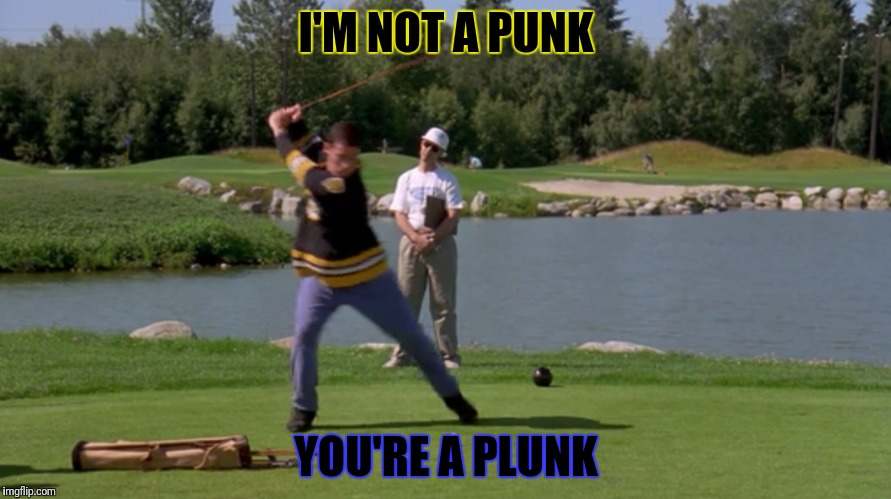 I'M NOT A PUNK YOU'RE A PLUNK | made w/ Imgflip meme maker