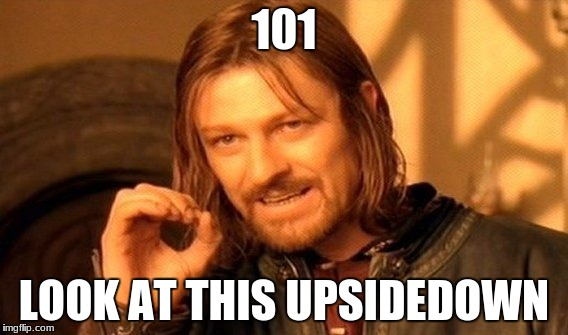 One Does Not Simply Meme | 101 LOOK AT THIS UPSIDEDOWN | image tagged in memes,one does not simply | made w/ Imgflip meme maker