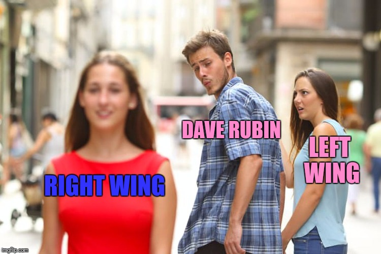Distracted Boyfriend Meme | RIGHT WING DAVE RUBIN LEFT WING | image tagged in memes,distracted boyfriend | made w/ Imgflip meme maker