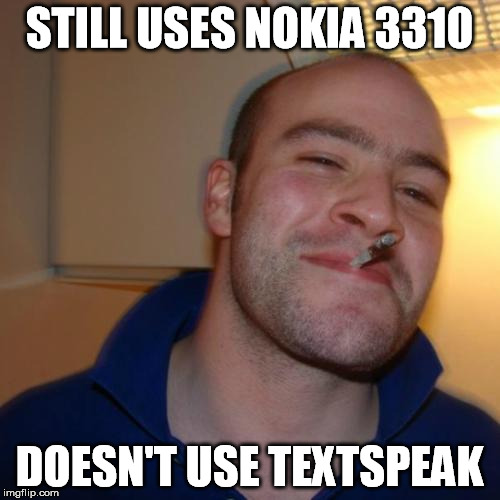 STILL USES NOKIA 3310 DOESN'T USE TEXTSPEAK | made w/ Imgflip meme maker