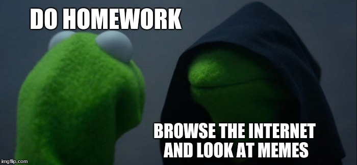 Evil Kermit Meme | DO HOMEWORK BROWSE THE INTERNET AND LOOK AT MEMES | image tagged in memes,evil kermit | made w/ Imgflip meme maker