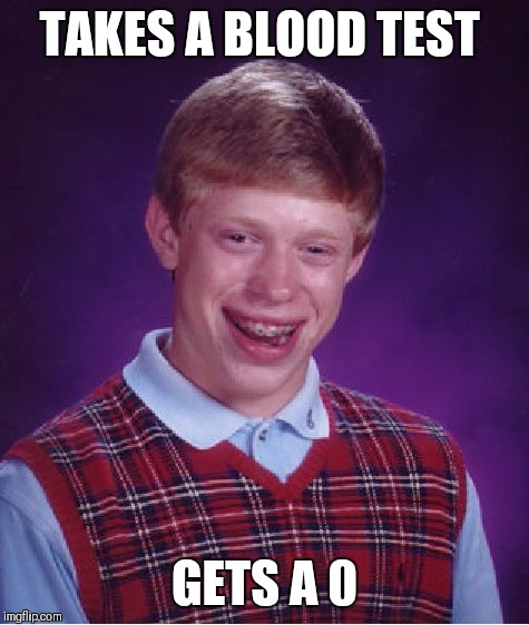 Bad Luck Brian |  TAKES A BLOOD TEST; GETS A 0 | image tagged in memes,bad luck brian | made w/ Imgflip meme maker