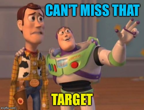 X, X Everywhere Meme | CAN'T MISS THAT TARGET | image tagged in memes,x,x everywhere,x x everywhere | made w/ Imgflip meme maker