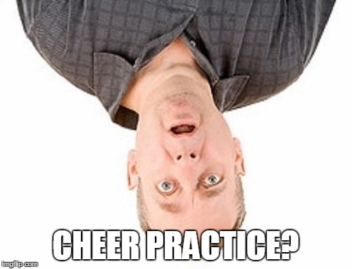 CHEER PRACTICE? | made w/ Imgflip meme maker
