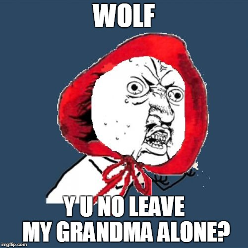A new character in the forest. Fairy Tale Week, a socrates & Red Riding Hood event, Feb 12-19. ʕ•́ᴥ•̀ʔっ | WOLF Y U NO LEAVE MY GRANDMA ALONE? | image tagged in red riding hood y u no,memes,fairy tales,fairy tale week,wolf,little red riding hood | made w/ Imgflip meme maker