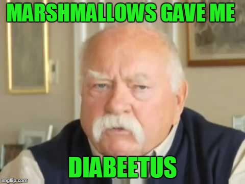 MARSHMALLOWS GAVE ME DIABEETUS | made w/ Imgflip meme maker
