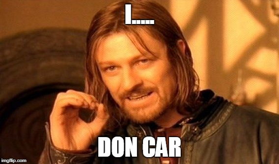 One Does Not Simply Meme | I..... DON CAR | image tagged in memes,one does not simply | made w/ Imgflip meme maker