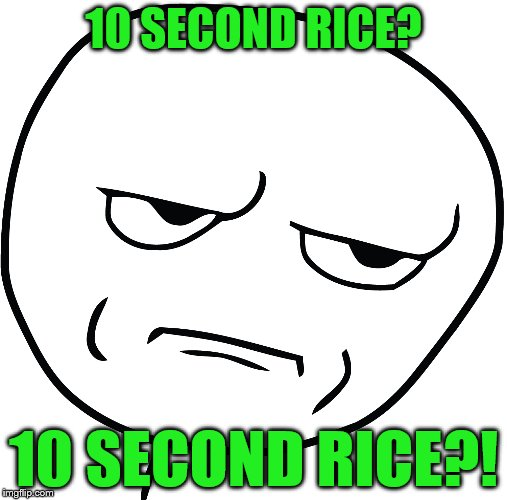 10 SECOND RICE? 10 SECOND RICE?! | made w/ Imgflip meme maker