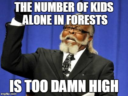 Too Damn High Meme | THE NUMBER OF KIDS ALONE IN FORESTS IS TOO DAMN HIGH | image tagged in memes,too damn high | made w/ Imgflip meme maker