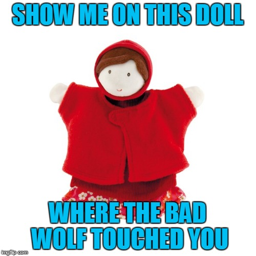SHOW ME ON THIS DOLL WHERE THE BAD WOLF TOUCHED YOU | made w/ Imgflip meme maker