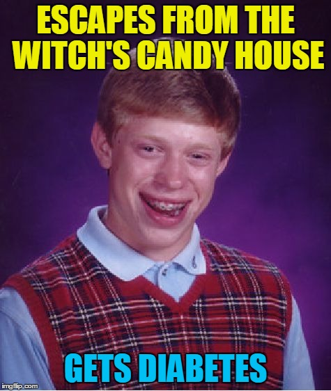 Bad Luck Brian Meme | ESCAPES FROM THE WITCH'S CANDY HOUSE GETS DIABETES | image tagged in memes,bad luck brian | made w/ Imgflip meme maker