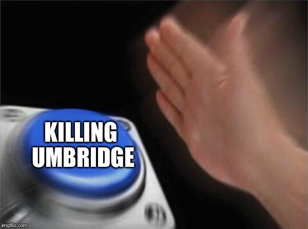 Blank Nut Button Meme | KILLING UMBRIDGE | image tagged in memes,blank nut button | made w/ Imgflip meme maker