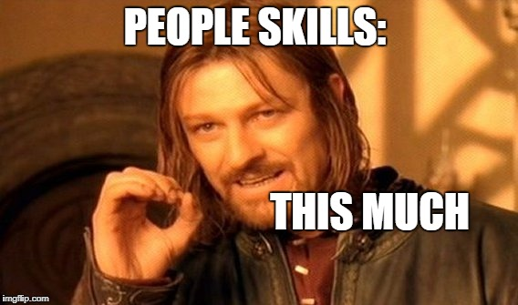 One Does Not Simply Meme | PEOPLE SKILLS: THIS MUCH | image tagged in memes,one does not simply | made w/ Imgflip meme maker