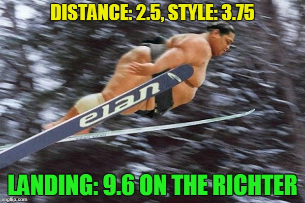 he does look like a natural doesn't he? | DISTANCE: 2.5, STYLE: 3.75 LANDING: 9.6 ON THE RICHTER | image tagged in memes,winter olympics,olympics,sumo,pyeongchang olympics | made w/ Imgflip meme maker
