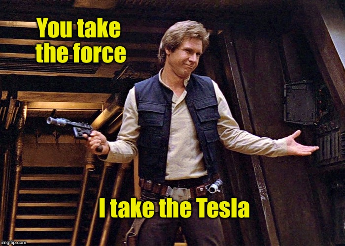 You take the force I take the Tesla | made w/ Imgflip meme maker