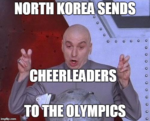 Dr Evil Laser Meme | NORTH KOREA SENDS TO THE OLYMPICS CHEERLEADERS | image tagged in memes,dr evil laser | made w/ Imgflip meme maker