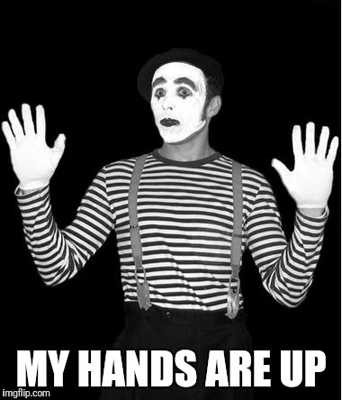 MY HANDS ARE UP | made w/ Imgflip meme maker