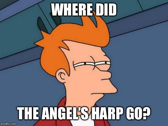 Futurama Fry Meme | WHERE DID THE ANGEL'S HARP GO? | image tagged in memes,futurama fry | made w/ Imgflip meme maker