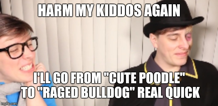 "Patton Being Threatening | HARM MY KIDDOS AGAIN I'LL GO FROM ""CUTE POODLE"" TO ""RAGED BULLDOG"" REAL QUICK 
