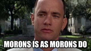 MORONS IS AS MORONS DO | made w/ Imgflip meme maker