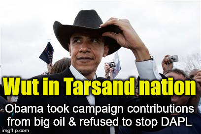 Obama's Human Rights violations are his real legacy | Wut in Tarsand nation Obama took campaign contributions from big oil & refused to stop DAPL | image tagged in memes,obama cowboy hat,nodapl,oligarchy,big oil | made w/ Imgflip meme maker