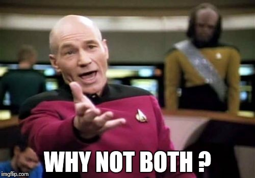 Picard Wtf Meme | WHY NOT BOTH ? | image tagged in memes,picard wtf | made w/ Imgflip meme maker