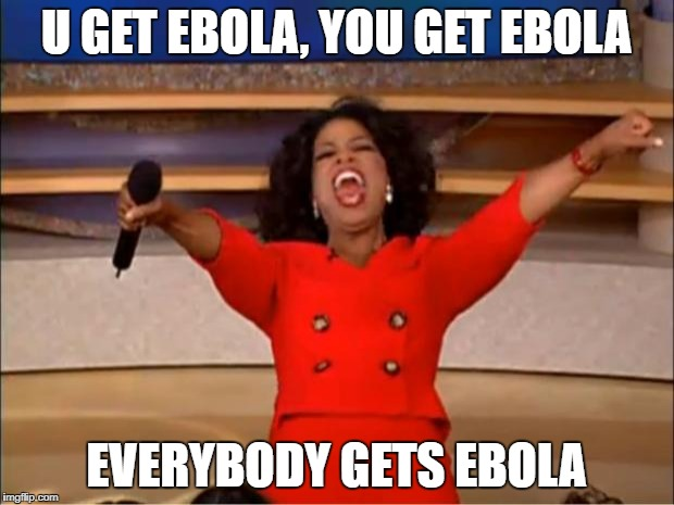 Oprah You Get A Meme | U GET EBOLA, YOU GET EBOLA EVERYBODY GETS EBOLA | image tagged in memes,oprah you get a | made w/ Imgflip meme maker
