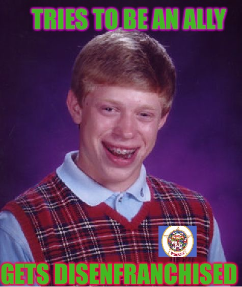 Ally Brian | TRIES TO BE AN ALLY GETS DISENFRANCHISED | image tagged in bad luck brian,punk,cuck,cucks,clean up,illegal immigration | made w/ Imgflip meme maker