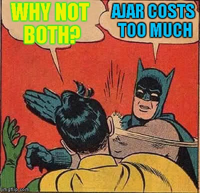Batman Slapping Robin Meme | WHY NOT BOTH? AJAR COSTS TOO MUCH | image tagged in memes,batman slapping robin | made w/ Imgflip meme maker