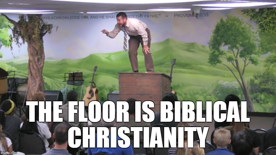 THE FLOOR IS BIBLICAL CHRISTIANITY | made w/ Imgflip meme maker
