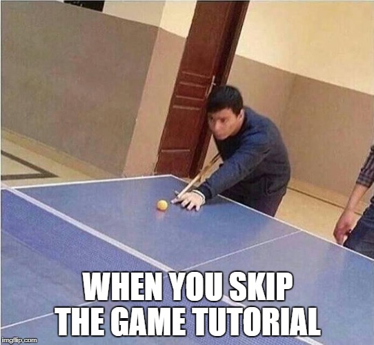 WHEN YOU SKIP THE GAME TUTORIAL | image tagged in memes,funny,ssby | made w/ Imgflip meme maker