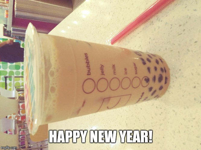 MY FIRST BOBA TEA!!!! It was sugoi! 2-16-18 |  HAPPY NEW YEAR! | image tagged in boba tea,chinese new year,tea,happy new year,china,taiwan | made w/ Imgflip meme maker