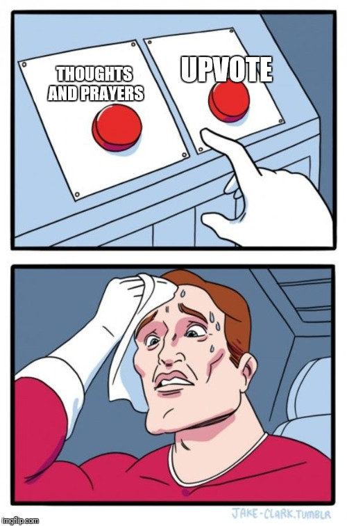 Two Buttons Meme | THOUGHTS AND PRAYERS UPVOTE | image tagged in memes,two buttons | made w/ Imgflip meme maker