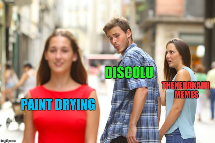 Distracted Boyfriend Meme | PAINT DRYING DISCOLU THENERDKAMI MEMES | image tagged in memes,distracted boyfriend | made w/ Imgflip meme maker