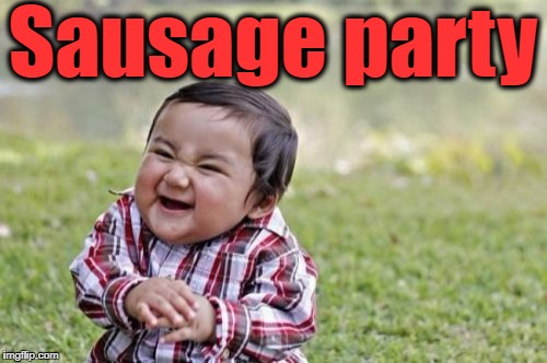 Evil Toddler Meme | Sausage party | image tagged in memes,evil toddler | made w/ Imgflip meme maker