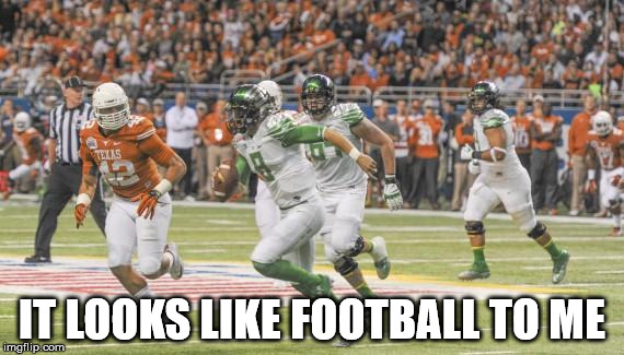 IT LOOKS LIKE FOOTBALL TO ME | image tagged in this is not football | made w/ Imgflip meme maker