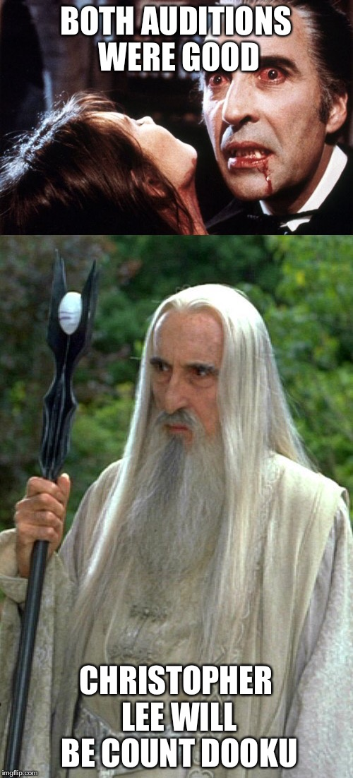 BOTH AUDITIONS WERE GOOD CHRISTOPHER LEE WILL BE COUNT DOOKU | image tagged in memes,christopher lee | made w/ Imgflip meme maker