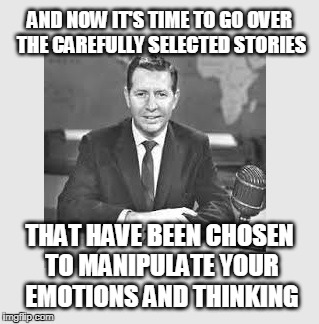 Nothing but a leftish propaganda machine is the lame stream media... | AND NOW IT'S TIME TO GO OVER THE CAREFULLY SELECTED STORIES THAT HAVE BEEN CHOSEN TO MANIPULATE YOUR EMOTIONS AND THINKING | image tagged in msm,fake news,mainstream media | made w/ Imgflip meme maker